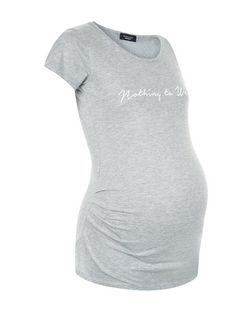 Maternity Grey Nothing To Wear Print T-Shirt | New Look